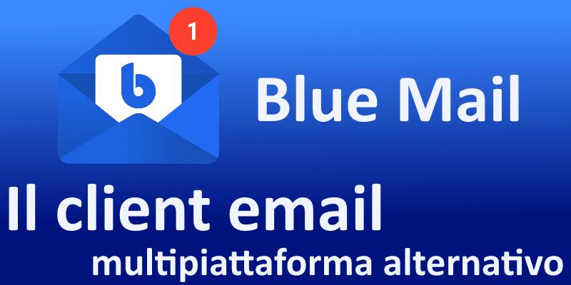 Blue Mail, il client di posta elettronica multipiattaforma alternativo da scoprire