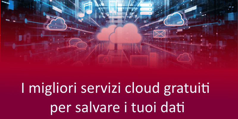 I migliori servizi cloud gratuiti per salvare i tuoi dati
