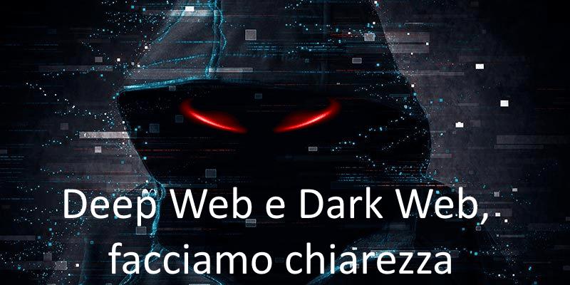 Deep Web e Dark Web, facciamo chiarezza