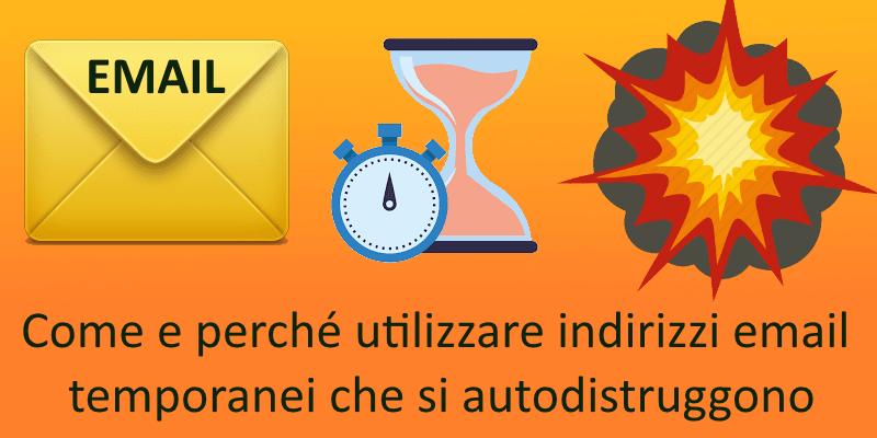 Come e perché utilizzare indirizzi email temporanei che si autodistruggono