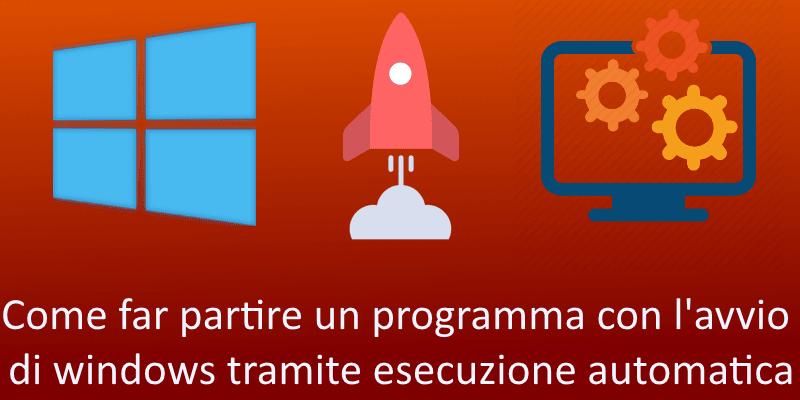 Come far partire un programma con l'avvio di windows tramite esecuzione automatica