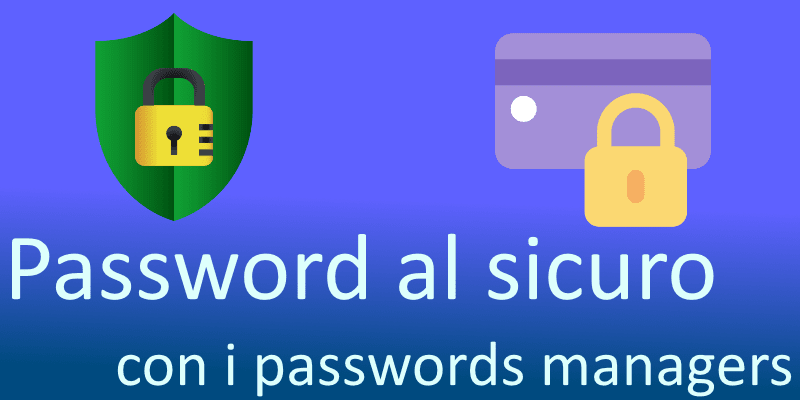 Come memorizzare in modo sicuro le tue credenziali web tramite password manager