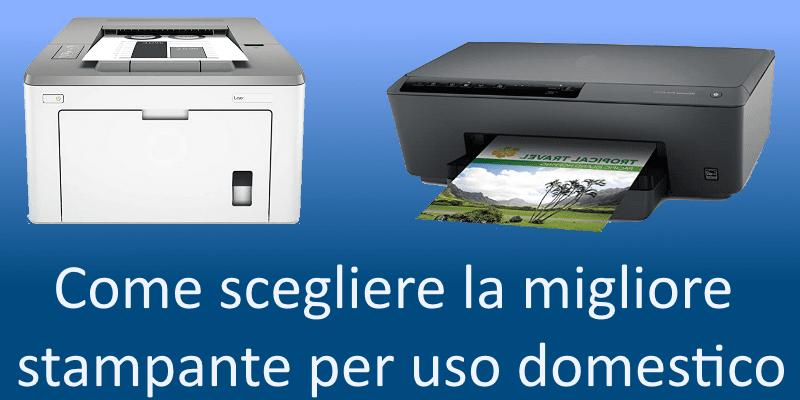 Come scegliere la migliore stampante per uso domestico