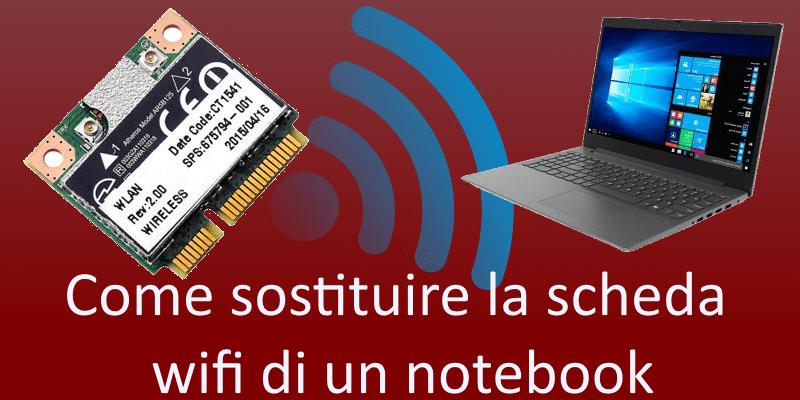 Come sostituire la scheda wifi di un notebook