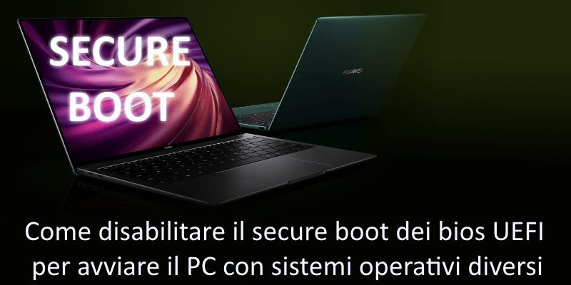Come disabilitare il secure boot dei bios UEFI per avviare il PC con sistemi operativi diversi