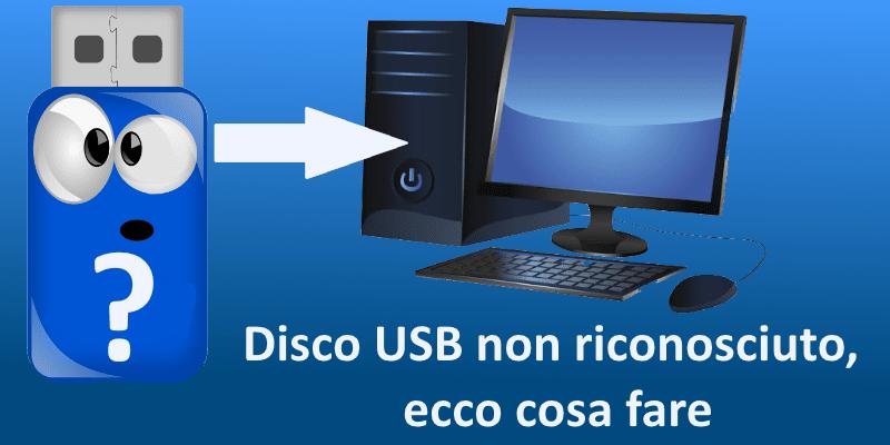 Disco USB non riconosciuto, ecco cosa fare