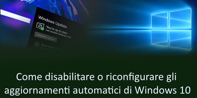 Come disabilitare o riconfigurare gli aggiornamenti automatici di Windows 10