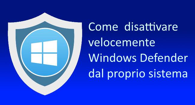 Come disattivare velocemente Windows Defender dal sistema