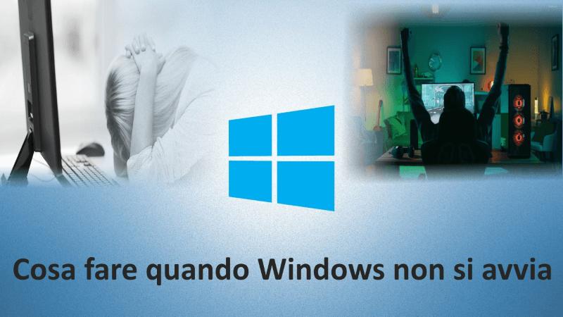 Cosa fare quando Windows non si avvia